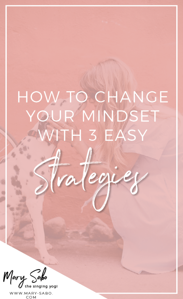 How to Change Your Mindset with 3 Easy Strategies