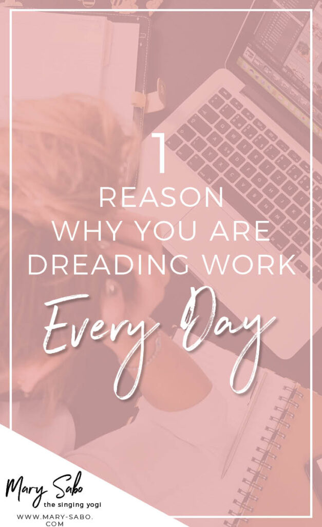 1 Reason Why You Are Dreading Work Every Day