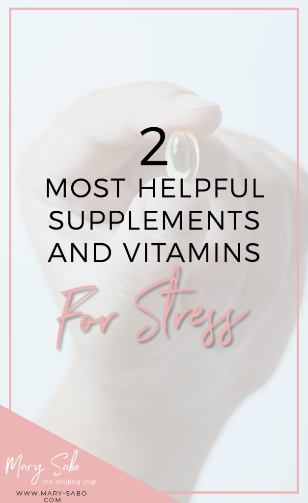 2 Most Helpful Supplements and Vitamins for Stress